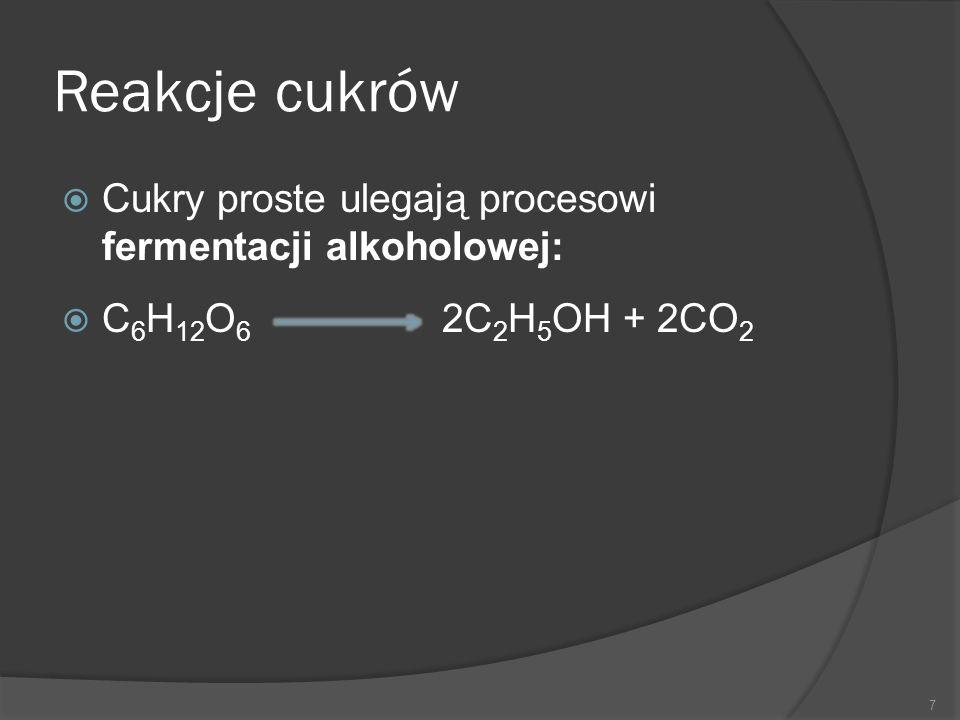 Reakcje cukrów Cukry proste ulegają procesowi fermentacji alkoholowej: