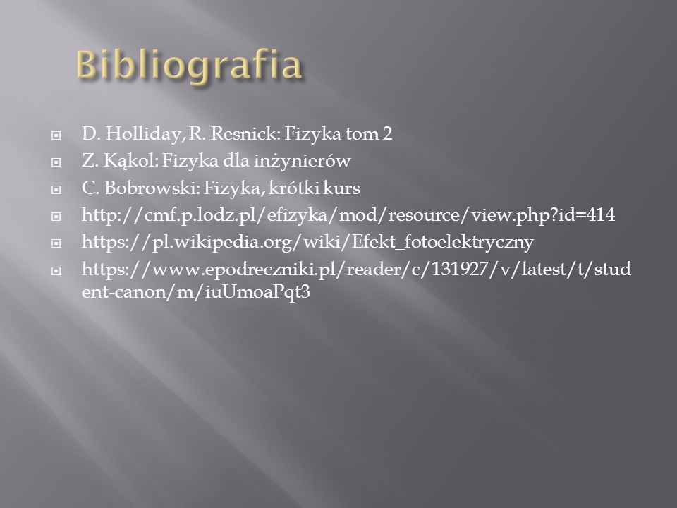 Bibliografia D. Holliday, R. Resnick: Fizyka tom 2