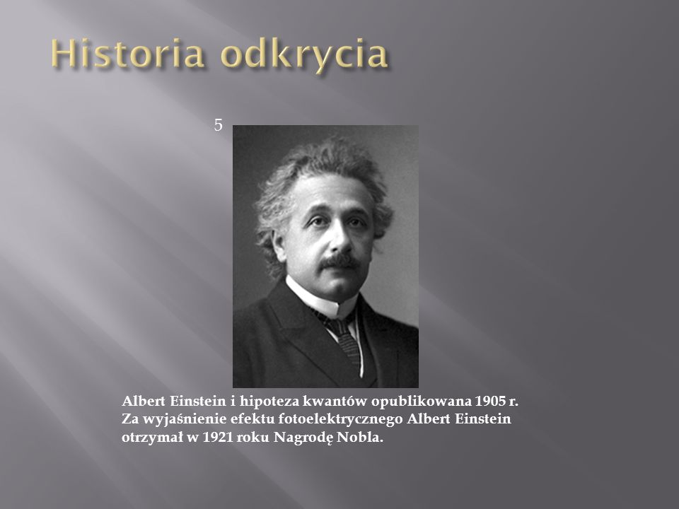 Historia odkrycia 5. Albert Einstein i hipoteza kwantów opublikowana 1905 r.