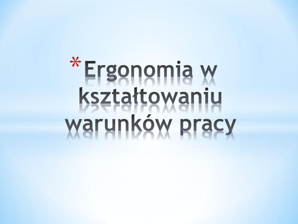Ergonomia w kształtowaniu warunków pracy