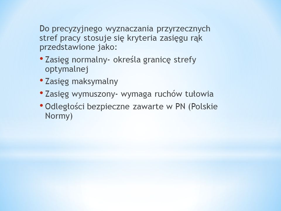 Do precyzyjnego wyznaczania przyrzecznych stref pracy stosuje się kryteria zasięgu rąk przedstawione jako: