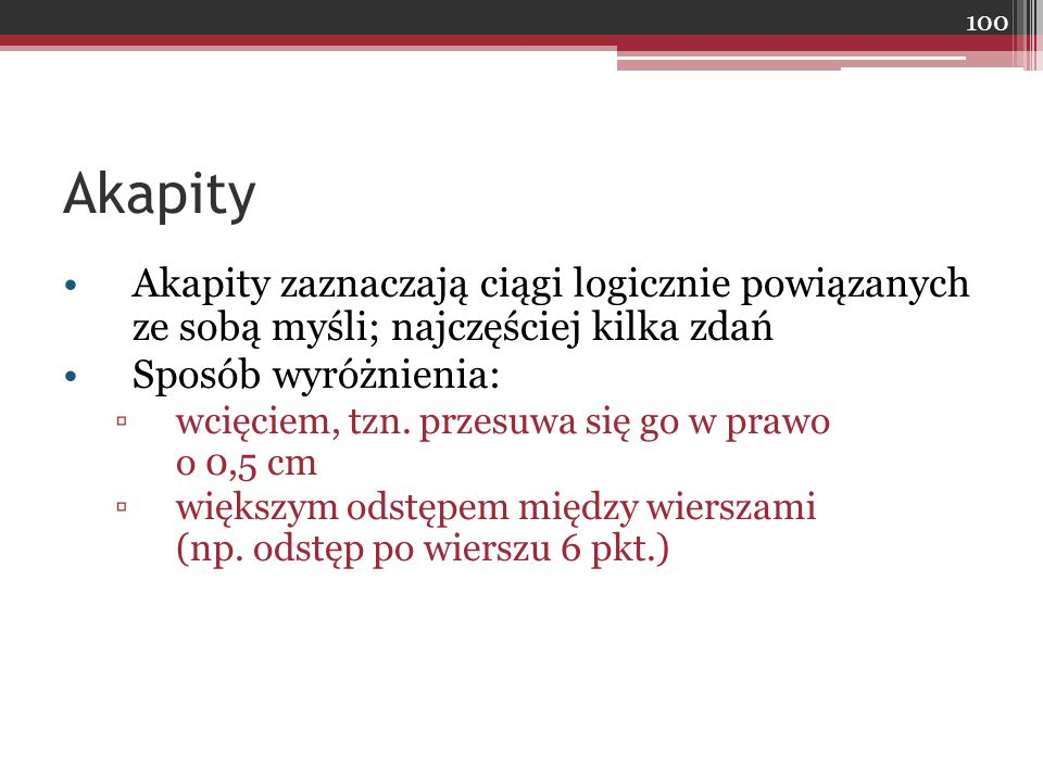 Akapity Akapity zaznaczają ciągi logicznie powiązanych ze sobą myśli; najczęściej kilka zdań. Sposób wyróżnienia: