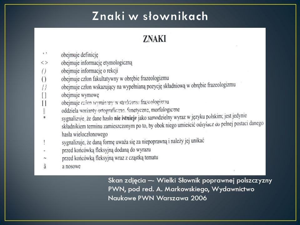 Znaki w słownikach zdjęcie- skan - Wielki Słownik poprawnej polszczyzny PWN, pod red. A. Markowskiego, Wydawnictwo Naukowe PWN Warszawa 2006.