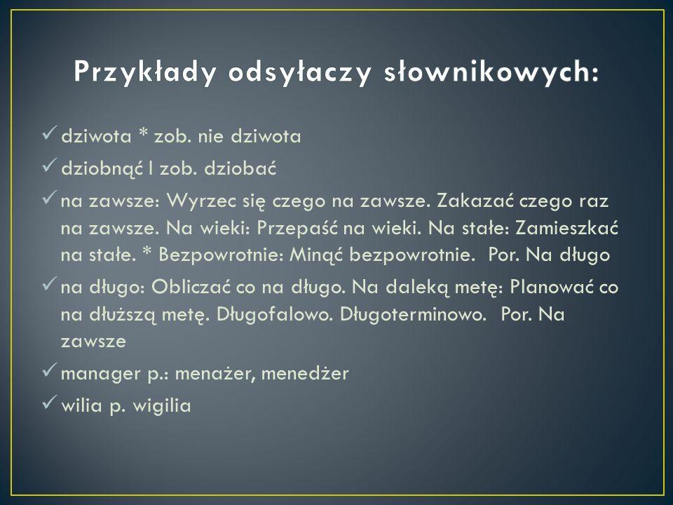 Przykłady odsyłaczy słownikowych: