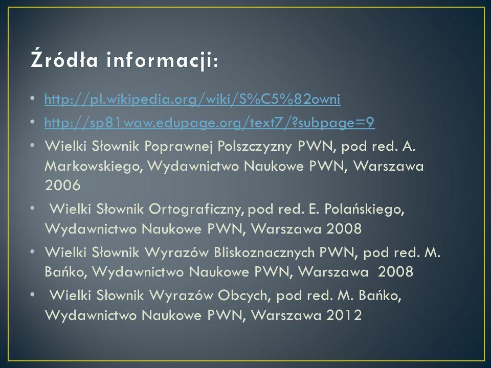 Źródła informacji: http://pl.wikipedia.org/wiki/S%C5%82owni