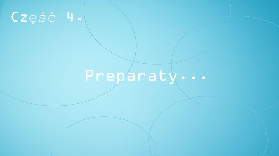 Część 4. Preparaty...