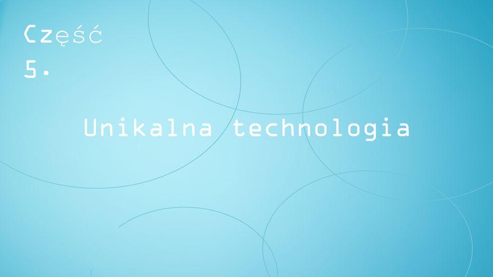 Część 5. Unikalna technologia