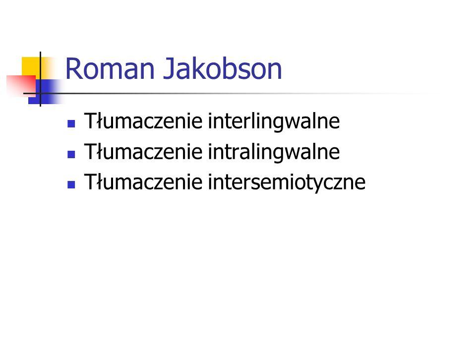 Roman Jakobson Tłumaczenie interlingwalne Tłumaczenie intralingwalne