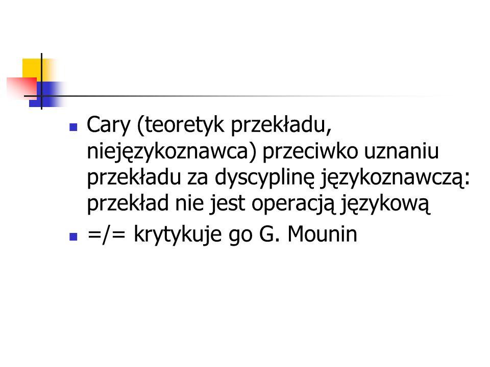 Cary (teoretyk przekładu, niejęzykoznawca) przeciwko uznaniu przekładu za dyscyplinę językoznawczą: przekład nie jest operacją językową