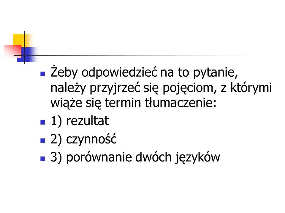 Żeby odpowiedzieć na to pytanie, należy przyjrzeć się pojęciom, z którymi wiąże się termin tłumaczenie: