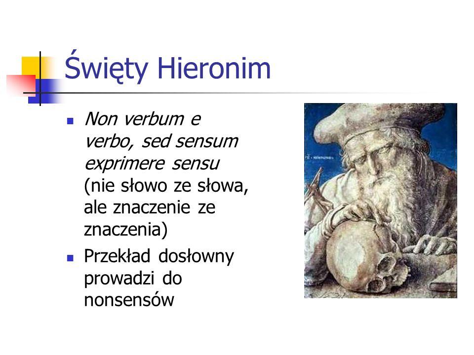 Święty Hieronim Non verbum e verbo, sed sensum exprimere sensu (nie słowo ze słowa, ale znaczenie ze znaczenia)