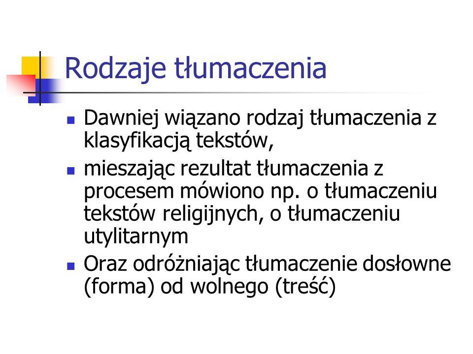 Rodzaje tłumaczenia Dawniej wiązano rodzaj tłumaczenia z klasyfikacją tekstów,