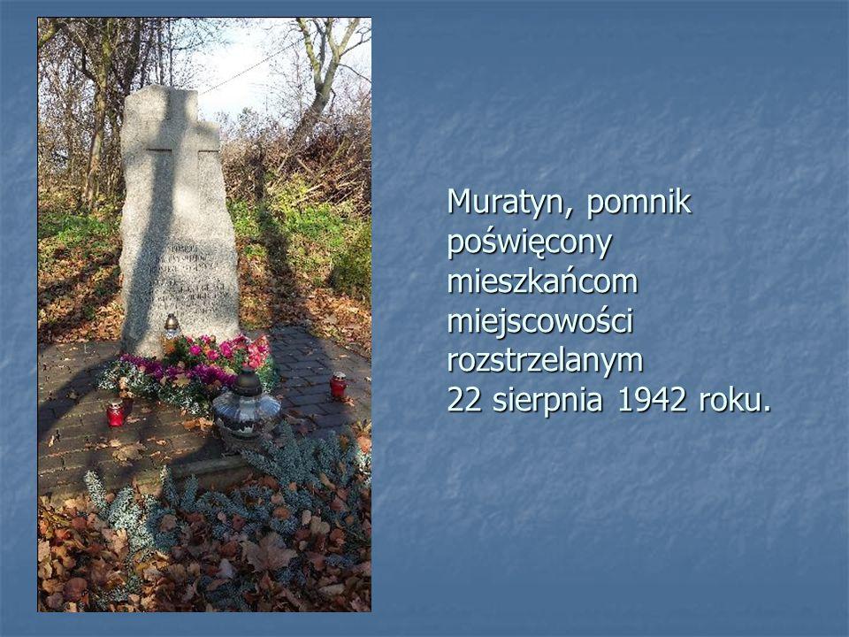 Muratyn, pomnik poświęcony mieszkańcom miejscowości rozstrzelanym 22 sierpnia 1942 roku.