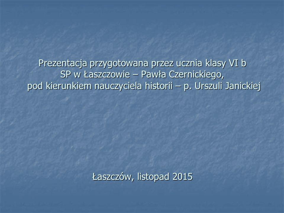 Prezentacja przygotowana przez ucznia klasy VI b SP w Łaszczowie – Pawła Czernickiego, pod kierunkiem nauczyciela historii – p.