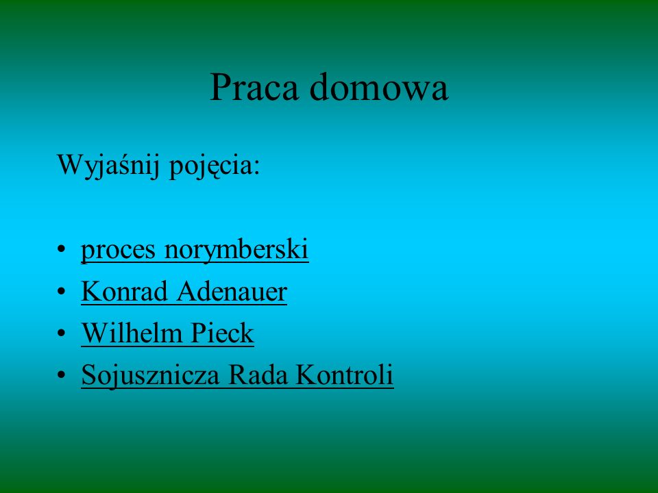 Praca domowa Wyjaśnij pojęcia: proces norymberski Konrad Adenauer