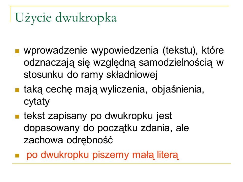 Użycie dwukropka wprowadzenie wypowiedzenia (tekstu), które odznaczają się względną samodzielnością w stosunku do ramy składniowej.