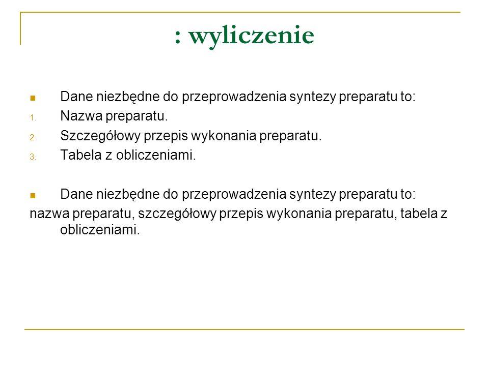 : wyliczenie Dane niezbędne do przeprowadzenia syntezy preparatu to: