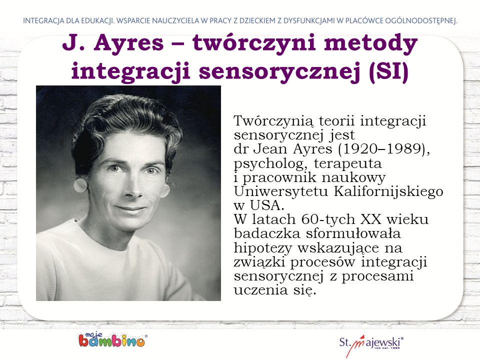J. Ayres – twórczyni metody integracji sensorycznej (SI)