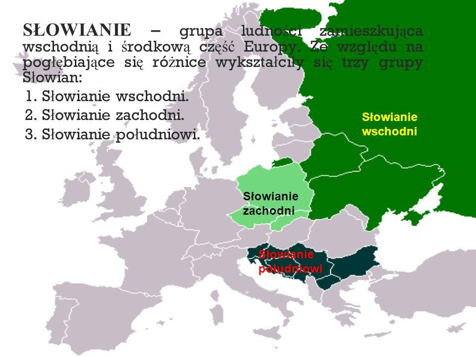 SŁOWIANIE – grupa ludności zamieszkująca wschodnią i środkową część Europy. Ze względu na pogłębiające się różnice wykształciły się trzy grupy Słowian: