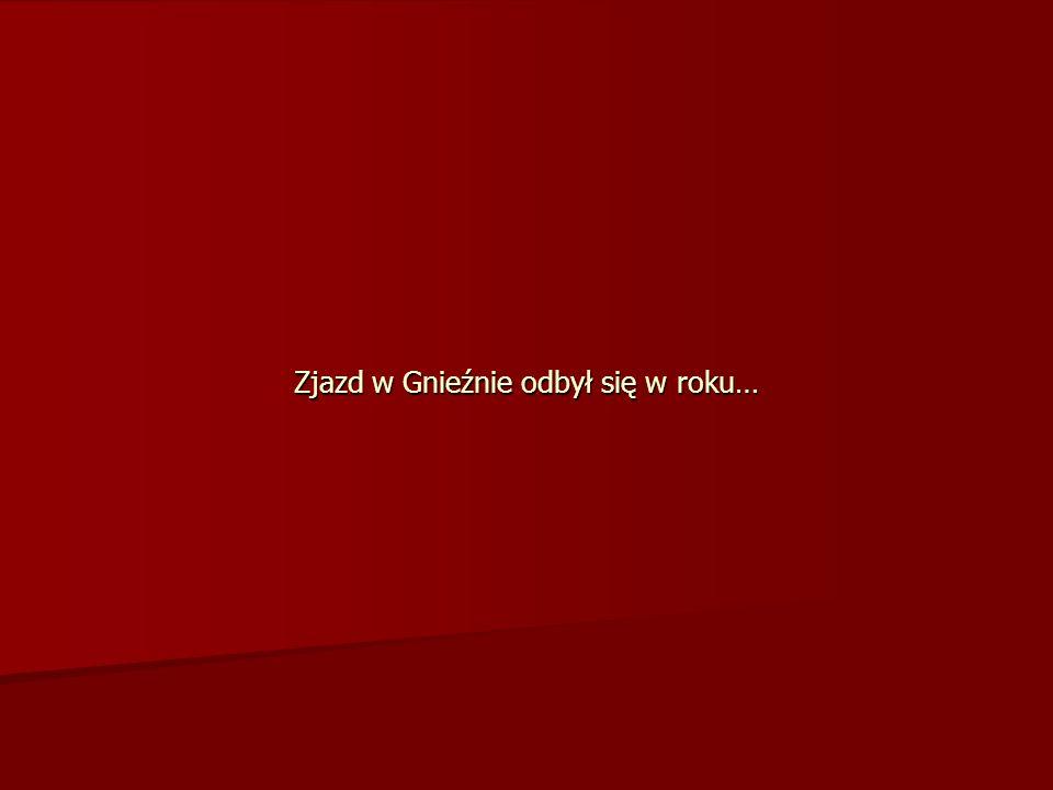 Zjazd w Gnieźnie odbył się w roku…