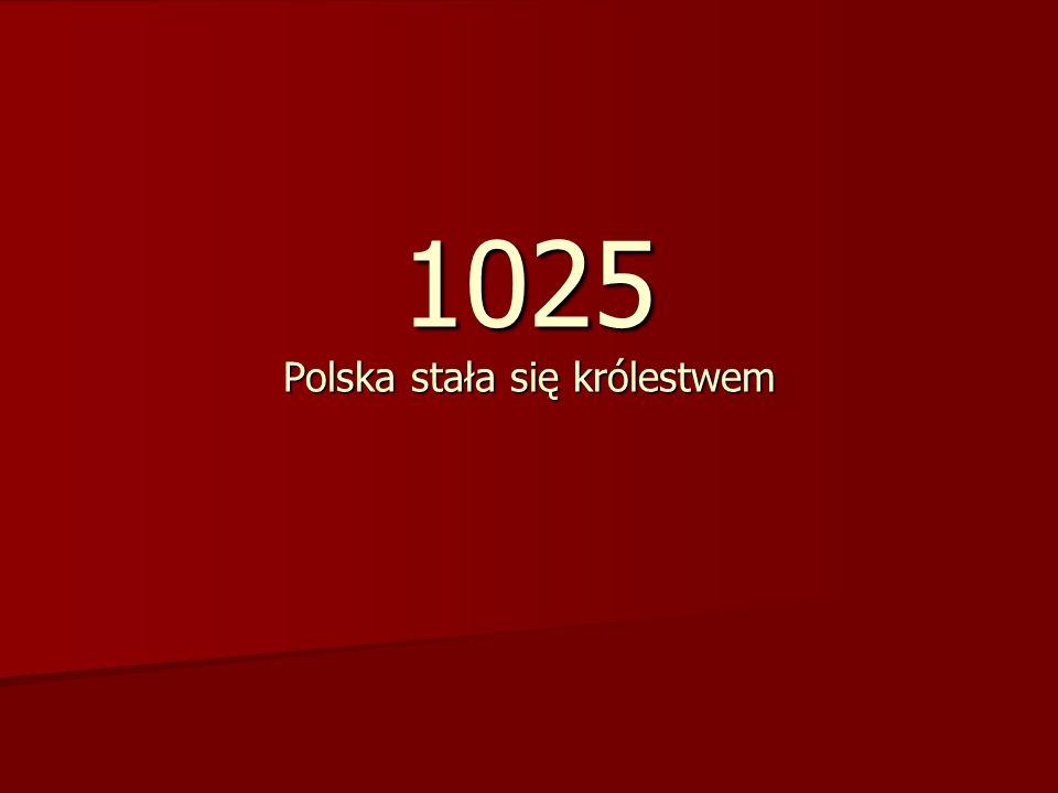 1025 Polska stała się królestwem