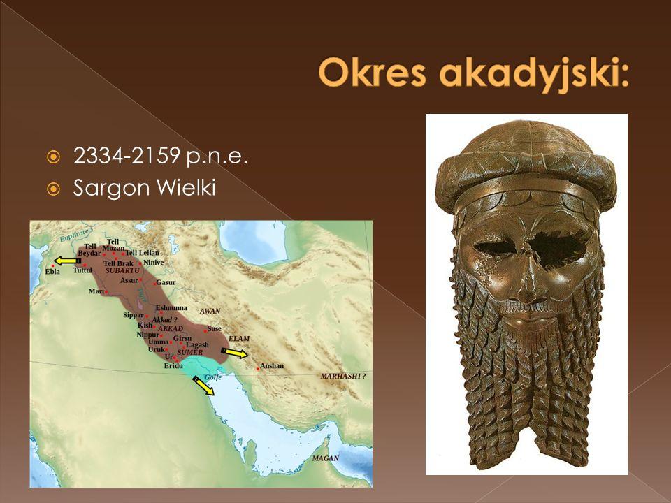 Okres akadyjski: 2334-2159 p.n.e. Sargon Wielki