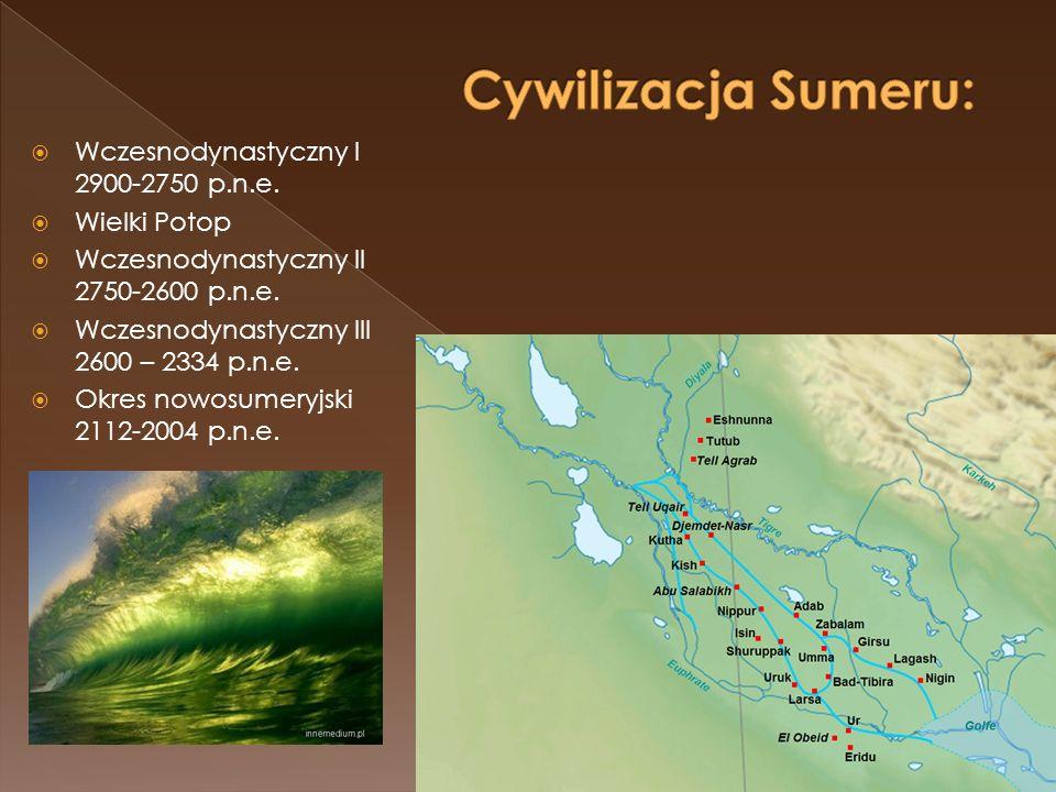 Cywilizacja Sumeru: Wczesnodynastyczny I 2900-2750 p.n.e. Wielki Potop