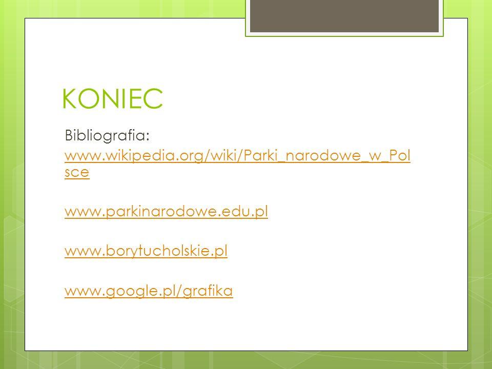 KONIEC Bibliografia: www.wikipedia.org/wiki/Parki_narodowe_w_Polsce www.parkinarodowe.edu.pl www.borytucholskie.pl www.google.pl/grafika