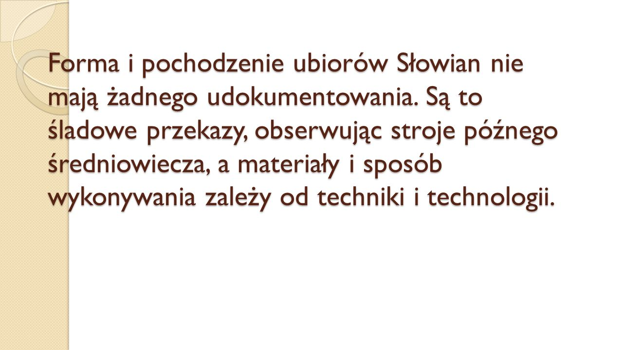 Forma i pochodzenie ubiorów Słowian nie mają żadnego udokumentowania
