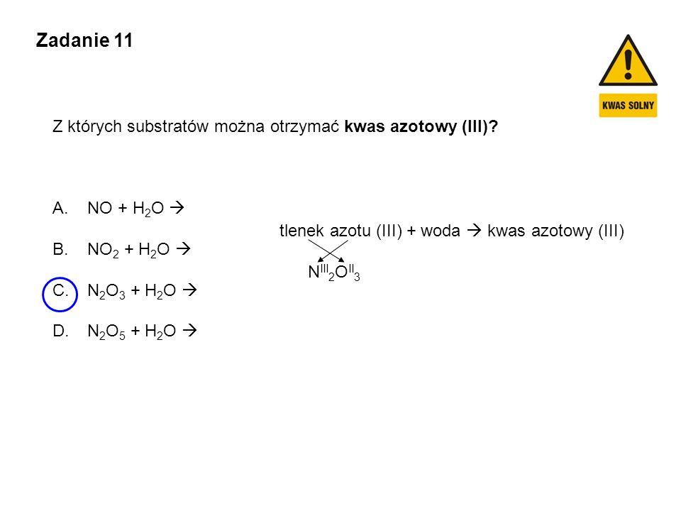 Zadanie 11 Z których substratów można otrzymać kwas azotowy (III)