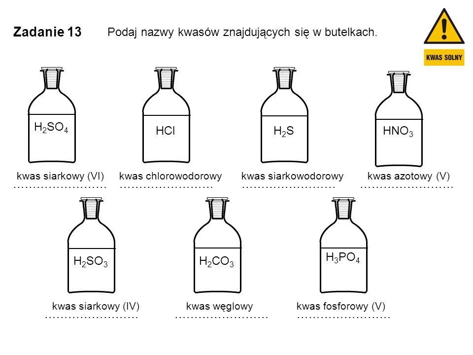 Zadanie 13 Podaj nazwy kwasów znajdujących się w butelkach. H2SO4 HNO3