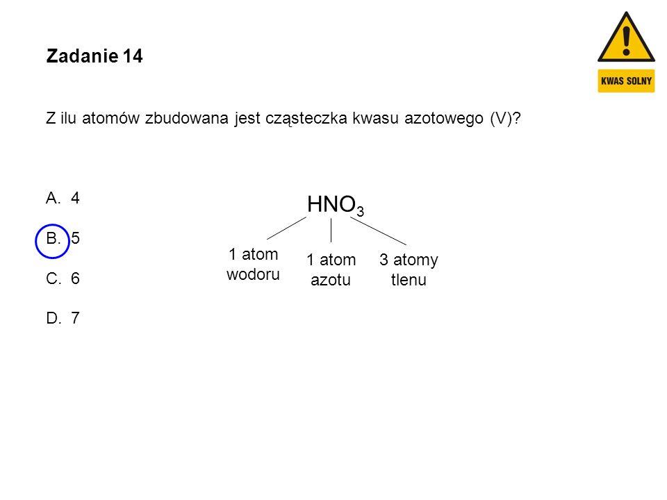 Zadanie 14 Z ilu atomów zbudowana jest cząsteczka kwasu azotowego (V) 4. 5. 6. 7. HNO3. 1 atom.