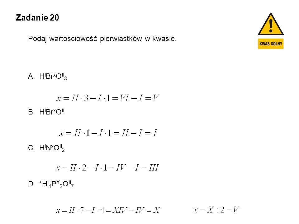 Zadanie 20 Podaj wartościowość pierwiastków w kwasie. HIBrxOII3