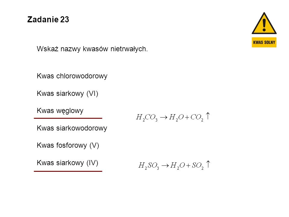 Zadanie 23 Wskaż nazwy kwasów nietrwałych. Kwas chlorowodorowy
