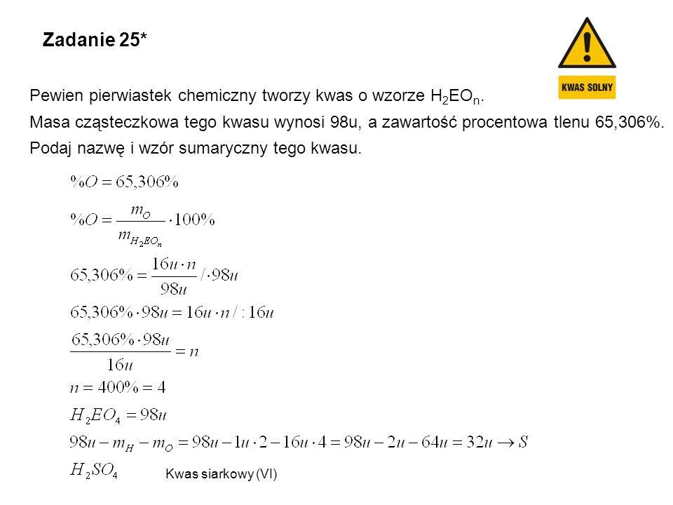 Zadanie 25* Pewien pierwiastek chemiczny tworzy kwas o wzorze H2EOn.