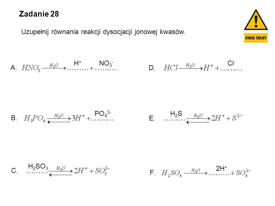 Zadanie 28 Uzupełnij równania reakcji dysocjacji jonowej kwasów. F. E.