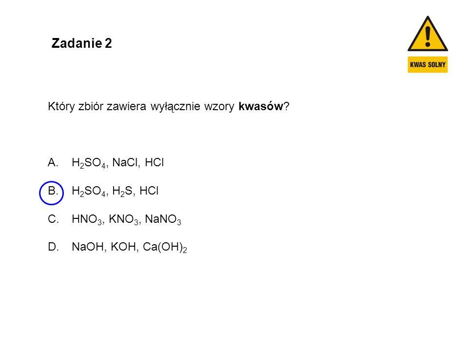Zadanie 2 Który zbiór zawiera wyłącznie wzory kwasów H2SO4, NaCl, HCl