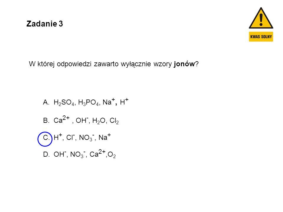 Zadanie 3 W której odpowiedzi zawarto wyłącznie wzory jonów