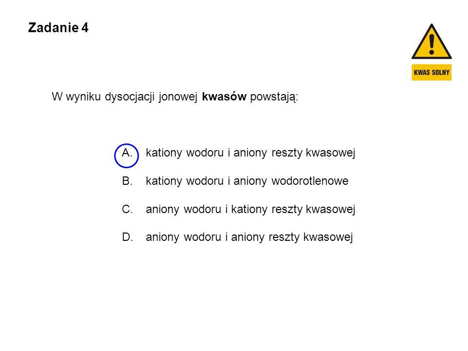 Zadanie 4 W wyniku dysocjacji jonowej kwasów powstają:
