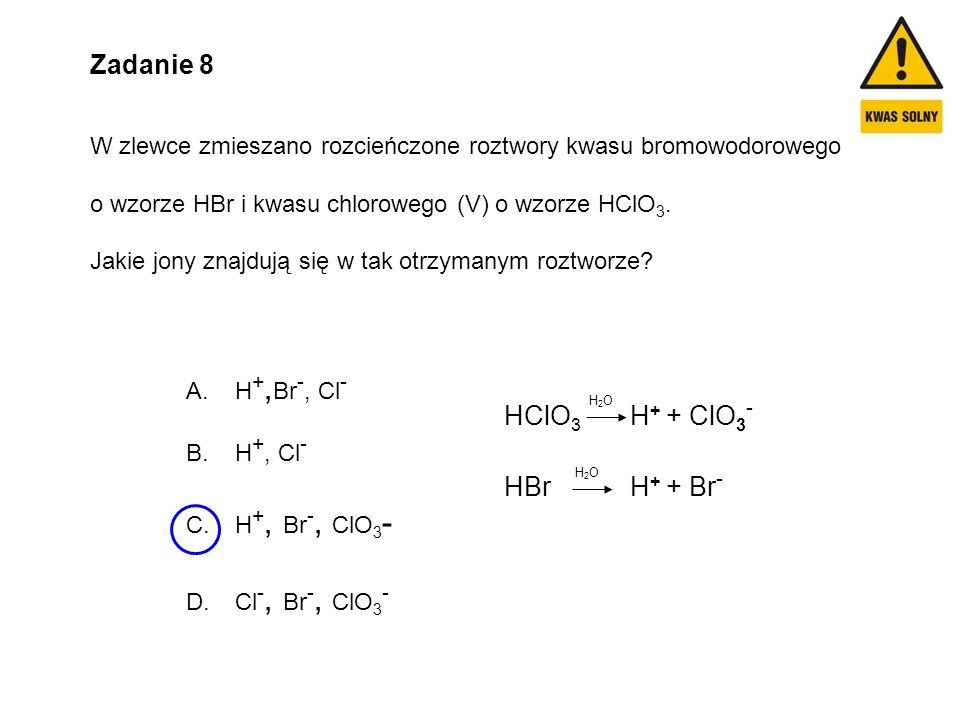 Zadanie 8 HClO3 H+ + ClO3- HBr H+ + Br-