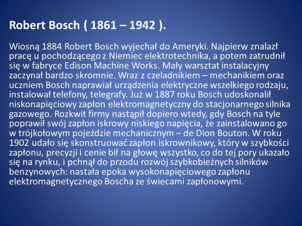 Robert Bosch ( 1861 – 1942 ). Wiosną 1884 Robert Bosch wyjechał do Ameryki.