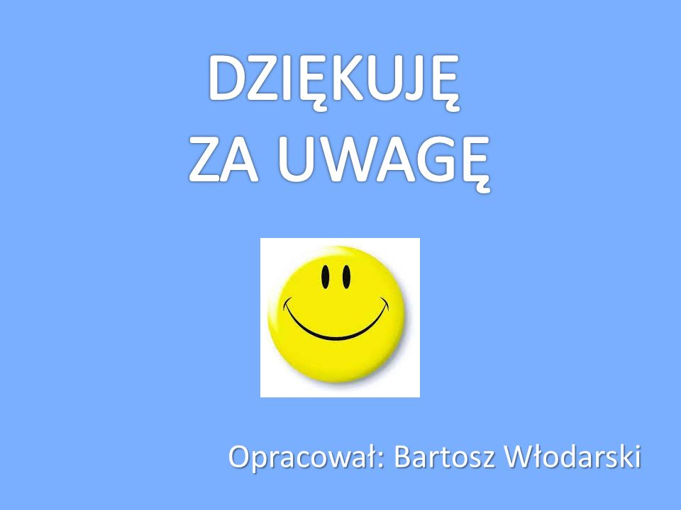 DZIĘKUJĘ ZA UWAGĘ Opracował: Bartosz Włodarski