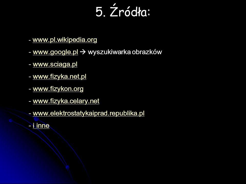 5. Źródła: www.google.pl  wyszukiwarka obrazków www.sciaga.pl