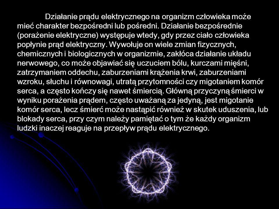 Działanie prądu elektrycznego na organizm człowieka może mieć charakter bezpośredni lub pośredni.