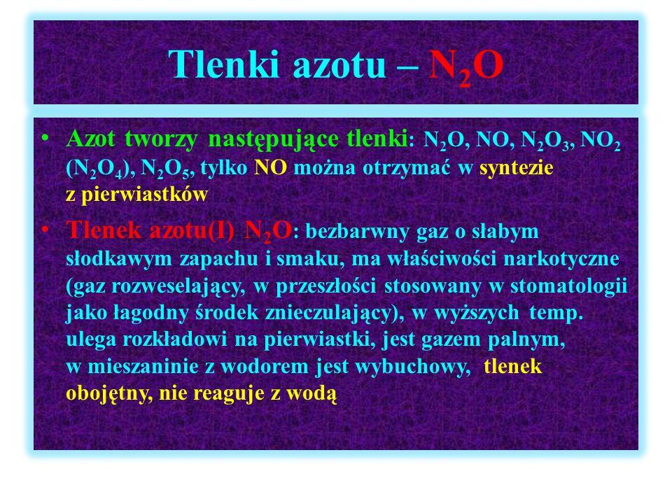 Tlenki azotu – N2O Azot tworzy następujące tlenki: N2O, NO, N2O3, NO2 (N2O4), N2O5, tylko NO można otrzymać w syntezie z pierwiastków.