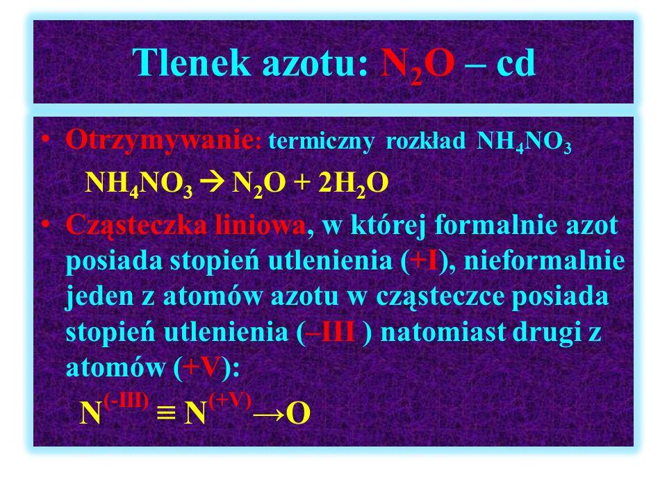 Tlenek azotu: N2O – cd Otrzymywanie: termiczny rozkład NH4NO3