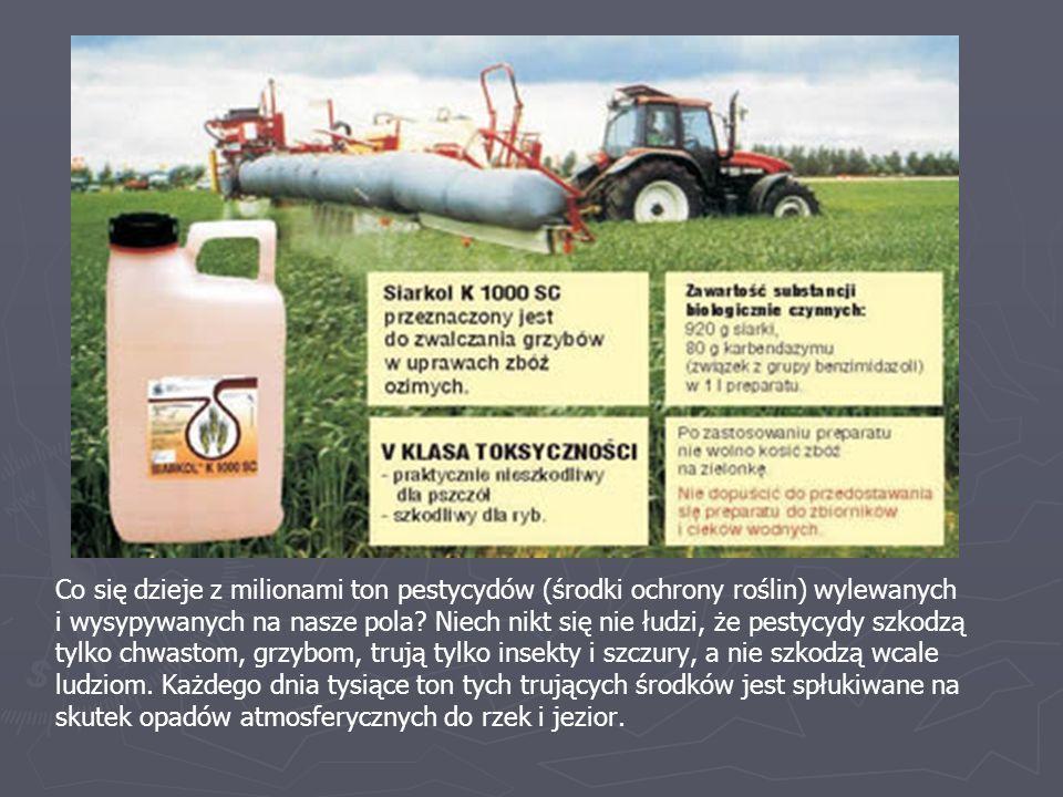 Co się dzieje z milionami ton pestycydów (środki ochrony roślin) wylewanych i wysypywanych na nasze pola.