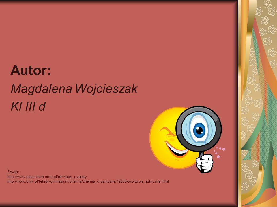 Autor: Magdalena Wojcieszak Kl III d Źródła: