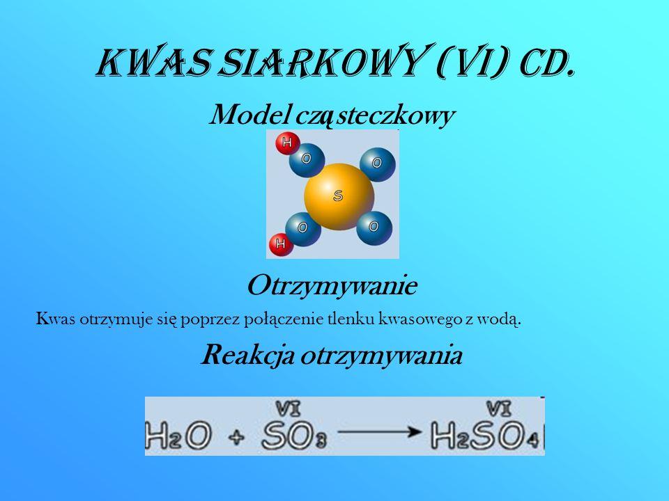 Kwas siarkowy (VI) CD. Model cząsteczkowy Otrzymywanie