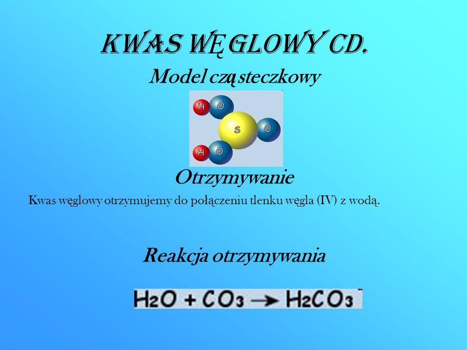 Kwas WĘglowy CD. Model cząsteczkowy Otrzymywanie Reakcja otrzymywania